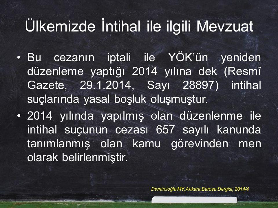 Ülkemizde İntihal ile ilgili Mevzuat Bu cezanın iptali ile YÖK'ün yeniden düzenleme yaptığı 2014 yılına dek (Resmî Gazete, 29.1.2014, Sayı 28897) intihal suçlarında yasal boşluk oluşmuştur.