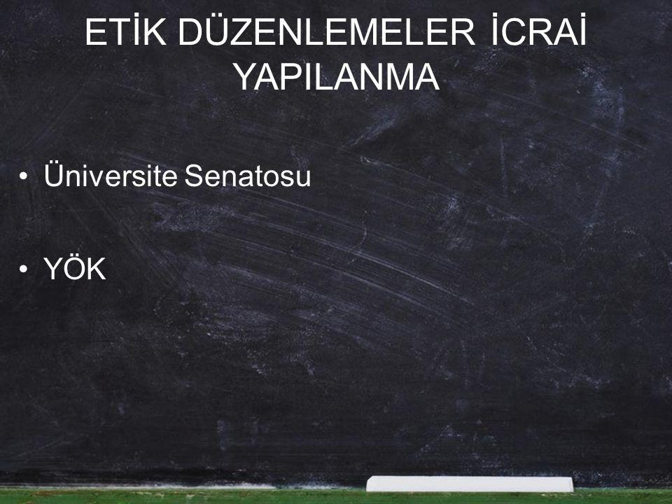 ETİK DÜZENLEMELER İCRAİ YAPILANMA Üniversite Senatosu YÖK