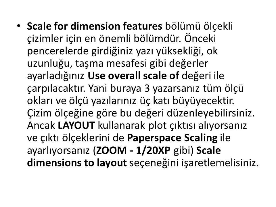 Scale for dimension features bölümü ölçekli çizimler için en önemli bölümdür.