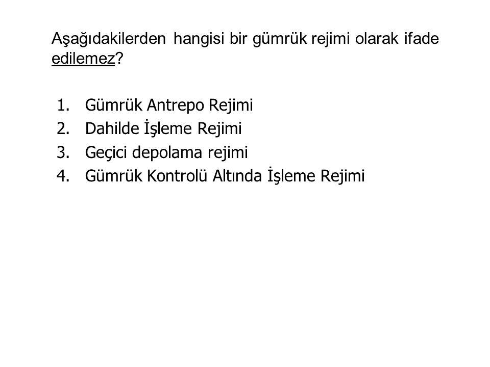 Aşağıdakilerden hangisi bir gümrük rejimi olarak ifade edilemez.