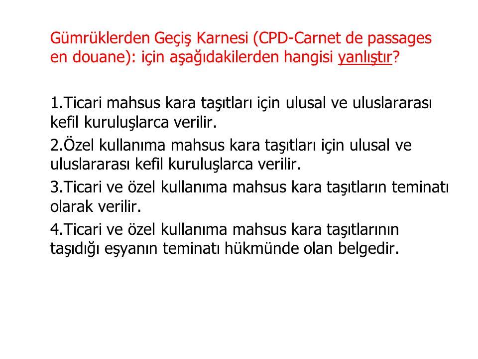 Gümrüklerden Geçiş Karnesi (CPD-Carnet de passages en douane): için aşağıdakilerden hangisi yanlıştır.