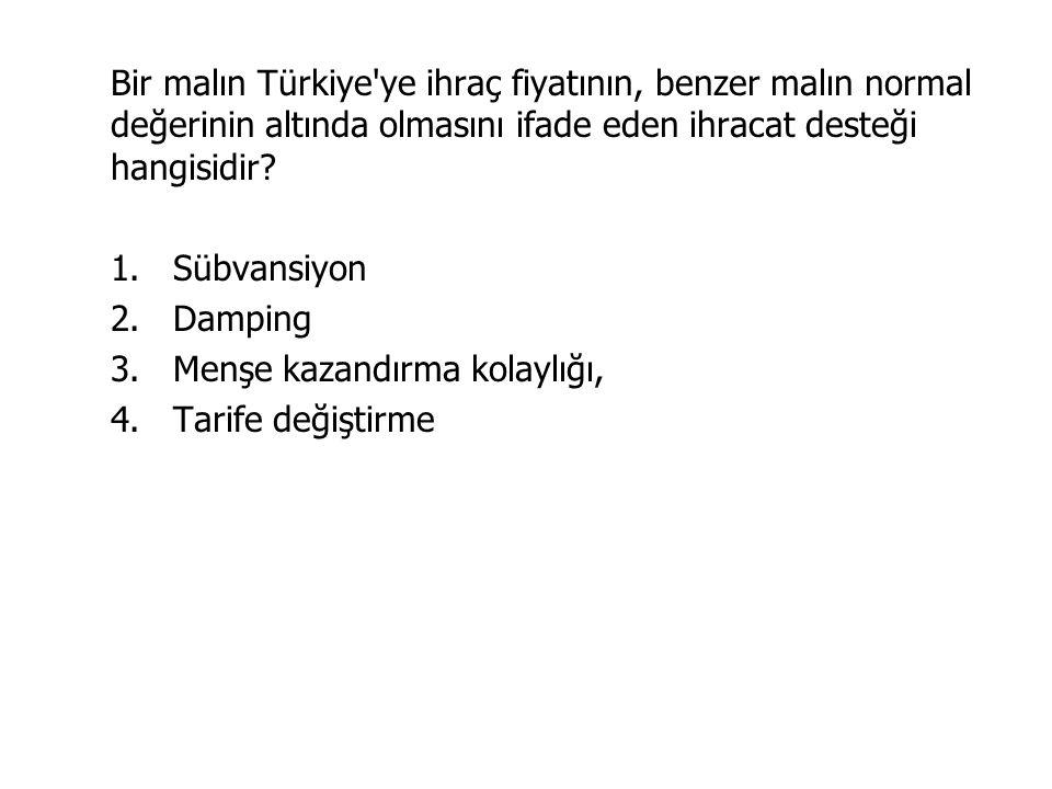 Bir malın Türkiye ye ihraç fiyatının, benzer malın normal değerinin altında olmasını ifade eden ihracat desteği hangisidir.