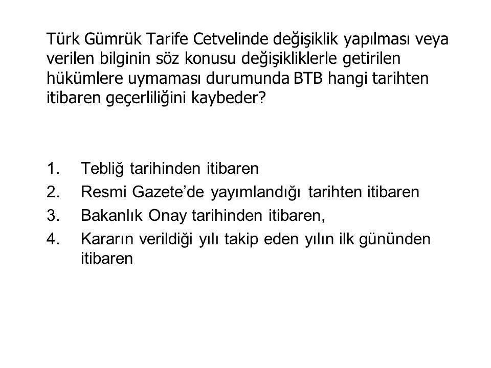Türk Gümrük Tarife Cetvelinde değişiklik yapılması veya verilen bilginin söz konusu değişikliklerle getirilen hükümlere uymaması durumunda BTB hangi tarihten itibaren geçerliliğini kaybeder.
