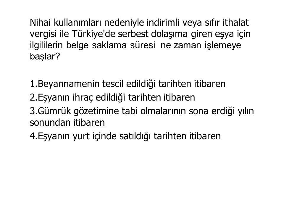 Nihai kullanımları nedeniyle indirimli veya sıfır ithalat vergisi ile Türkiye de serbest dolaşıma giren eşya için ilgililerin belge saklama süresi ne zaman işlemeye başlar.