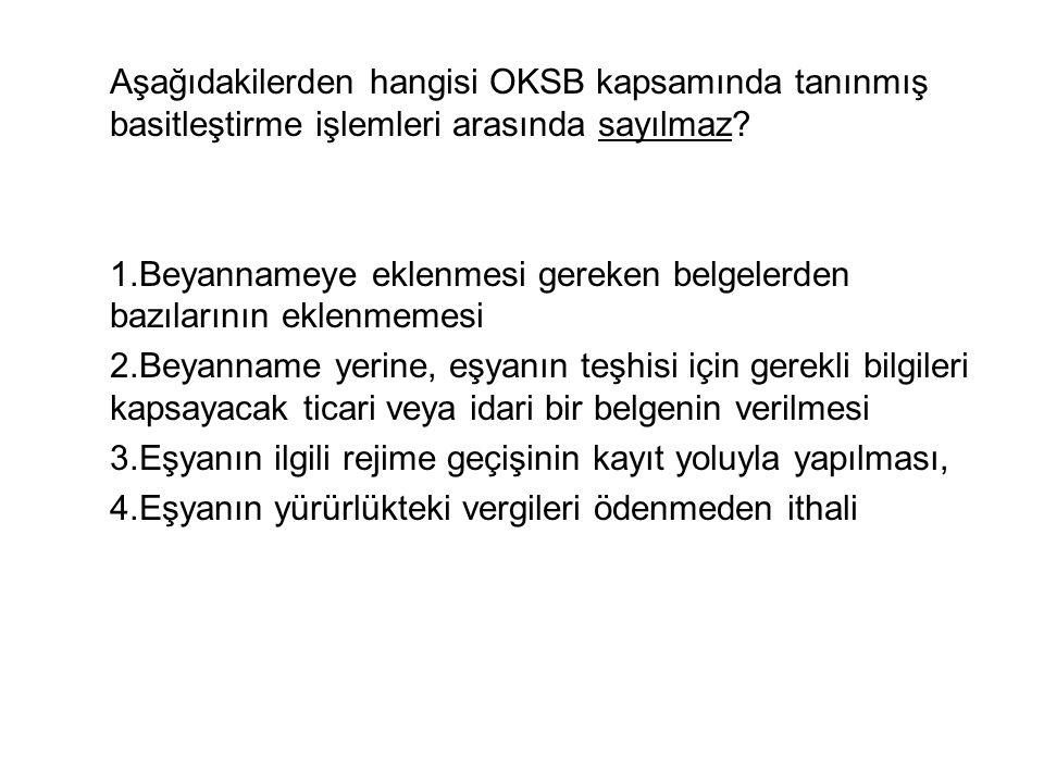 Aşağıdakilerden hangisi OKSB kapsamında tanınmış basitleştirme işlemleri arasında sayılmaz.