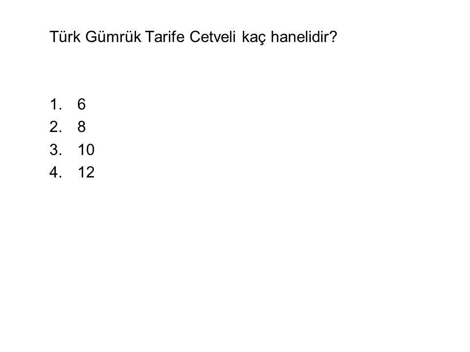 Türk Gümrük Tarife Cetveli kaç hanelidir? 1.6 2.8 3.10 4.12