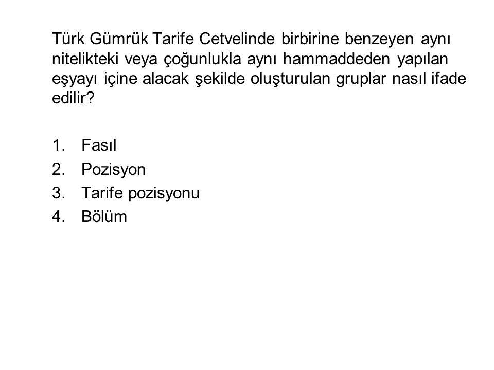 Türk Gümrük Tarife Cetvelinde birbirine benzeyen aynı nitelikteki veya çoğunlukla aynı hammaddeden yapılan eşyayı içine alacak şekilde oluşturulan gruplar nasıl ifade edilir.