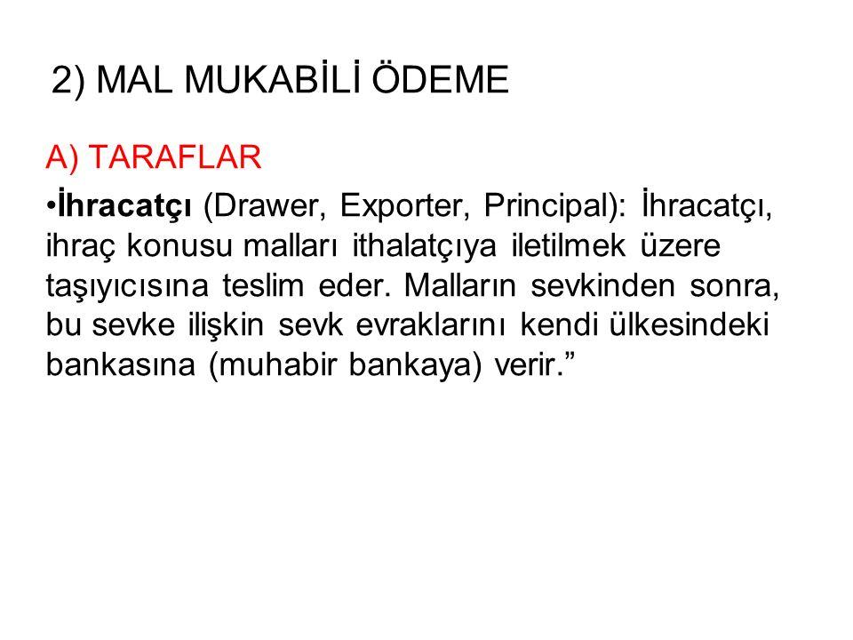 2) MAL MUKABİLİ ÖDEME A) TARAFLAR İhracatçı (Drawer, Exporter, Principal): İhracatçı, ihraç konusu malları ithalatçıya iletilmek üzere taşıyıcısına teslim eder.
