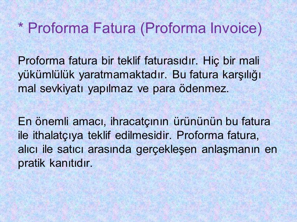 * Proforma Fatura (Proforma Invoice) Proforma fatura bir teklif faturasıdır.
