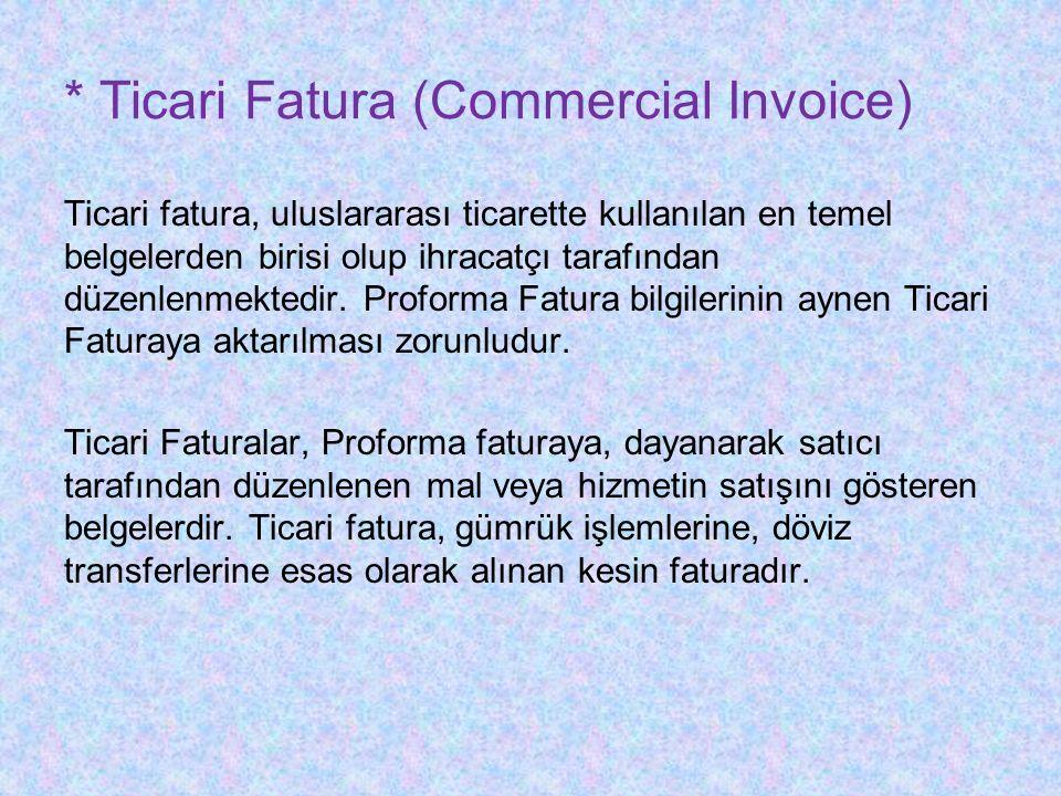 * Ticari Fatura (Commercial Invoice) Ticari fatura, uluslararası ticarette kullanılan en temel belgelerden birisi olup ihracatçı tarafından düzenlenmektedir.
