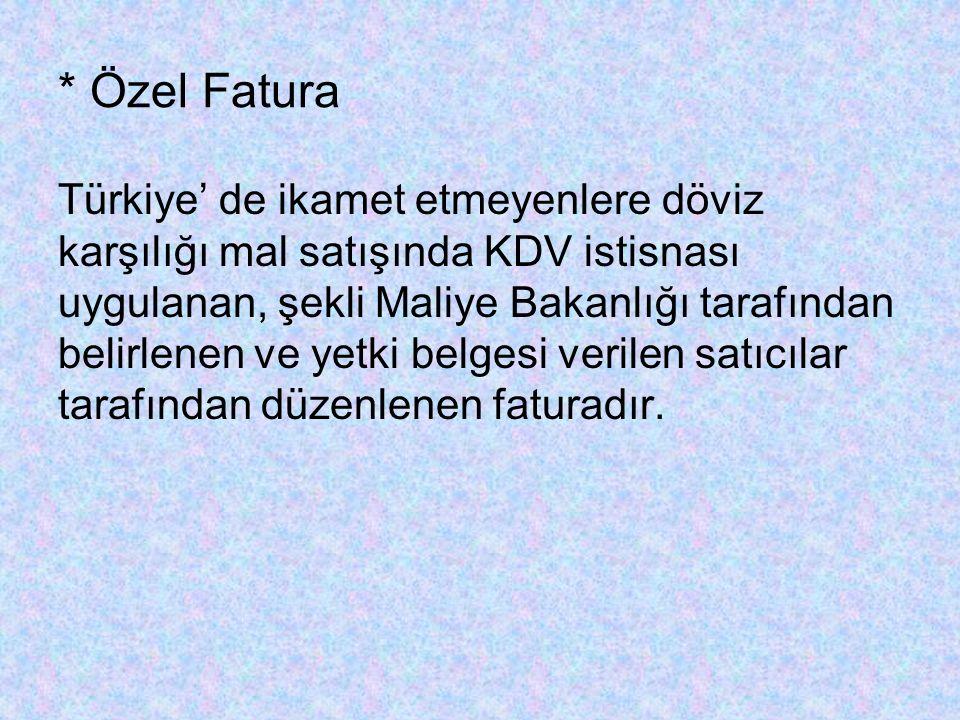 * Özel Fatura Türkiye' de ikamet etmeyenlere döviz karşılığı mal satışında KDV istisnası uygulanan, şekli Maliye Bakanlığı tarafından belirlenen ve yetki belgesi verilen satıcılar tarafından düzenlenen faturadır.