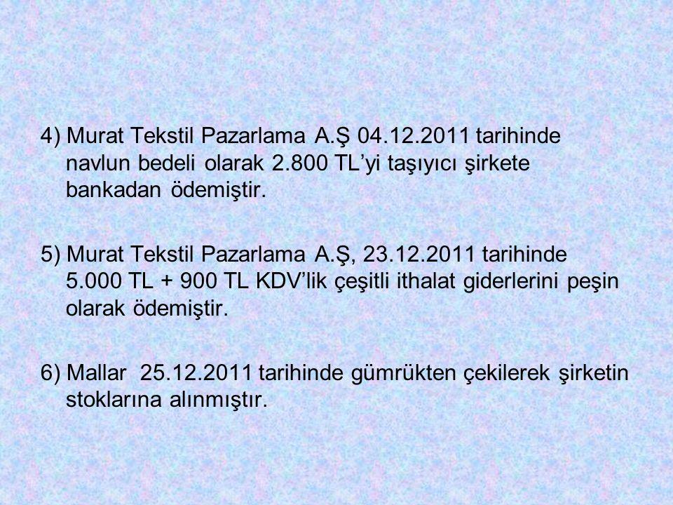 4) Murat Tekstil Pazarlama A.Ş 04.12.2011 tarihinde navlun bedeli olarak 2.800 TL'yi taşıyıcı şirkete bankadan ödemiştir.