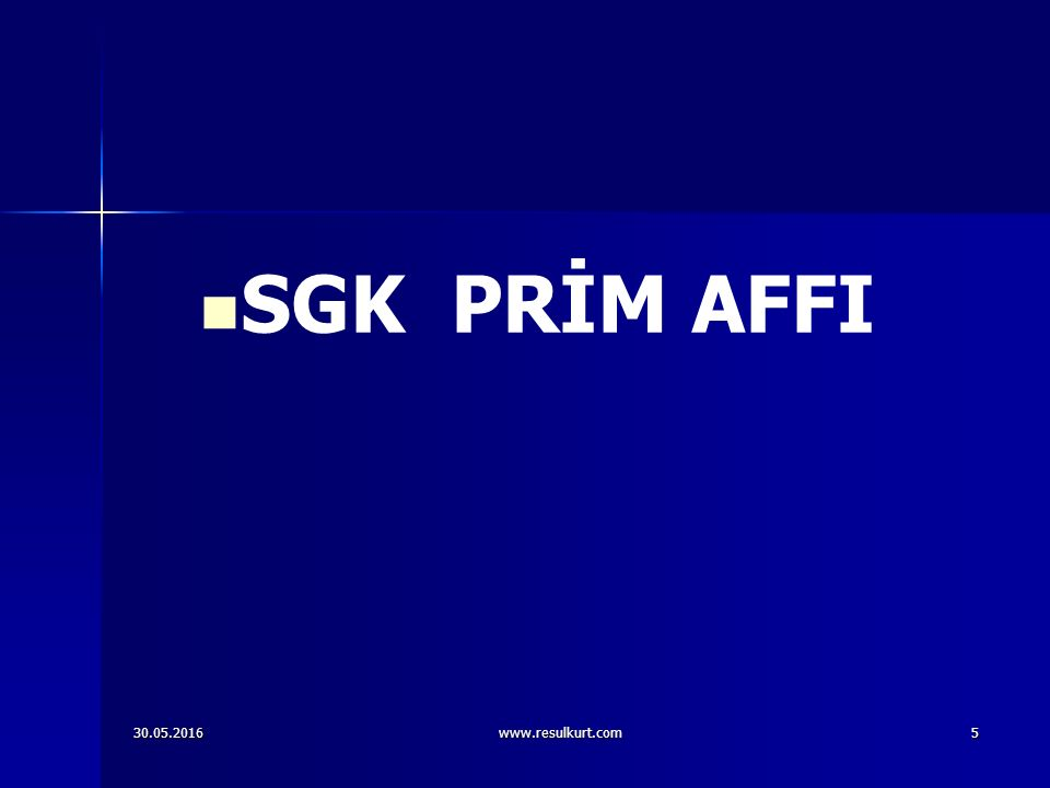 30.05.2016www.resulkurt.com5 SGK PRİM AFFI