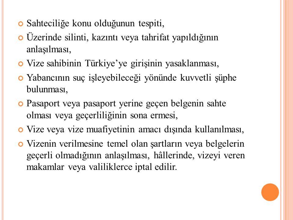 Sahteciliğe konu olduğunun tespiti, Üzerinde silinti, kazıntı veya tahrifat yapıldığının anlaşılması, Vize sahibinin Türkiye'ye girişinin yasaklanması, Yabancının suç işleyebileceği yönünde kuvvetli şüphe bulunması, Pasaport veya pasaport yerine geçen belgenin sahte olması veya geçerliliğinin sona ermesi, Vize veya vize muafiyetinin amacı dışında kullanılması, Vizenin verilmesine temel olan şartların veya belgelerin geçerli olmadığının anlaşılması, hâllerinde, vizeyi veren makamlar veya valiliklerce iptal edilir.