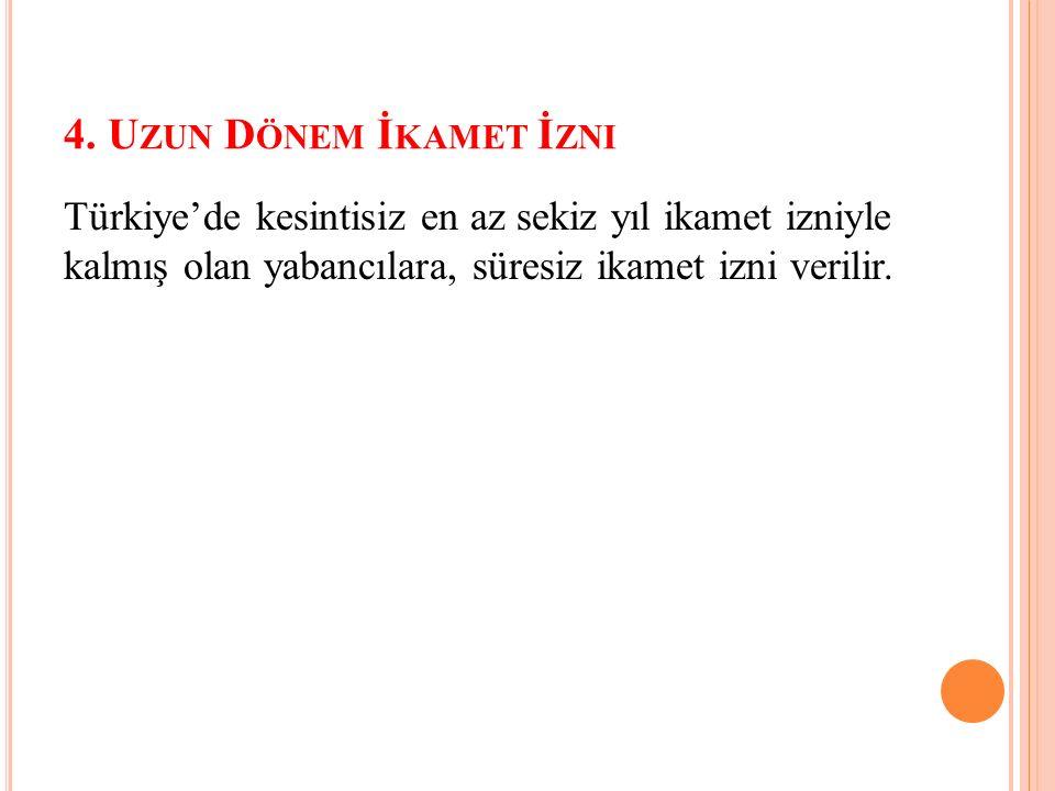 4. U ZUN D ÖNEM İ KAMET İ ZNI Türkiye'de kesintisiz en az sekiz yıl ikamet izniyle kalmış olan yabancılara, süresiz ikamet izni verilir.