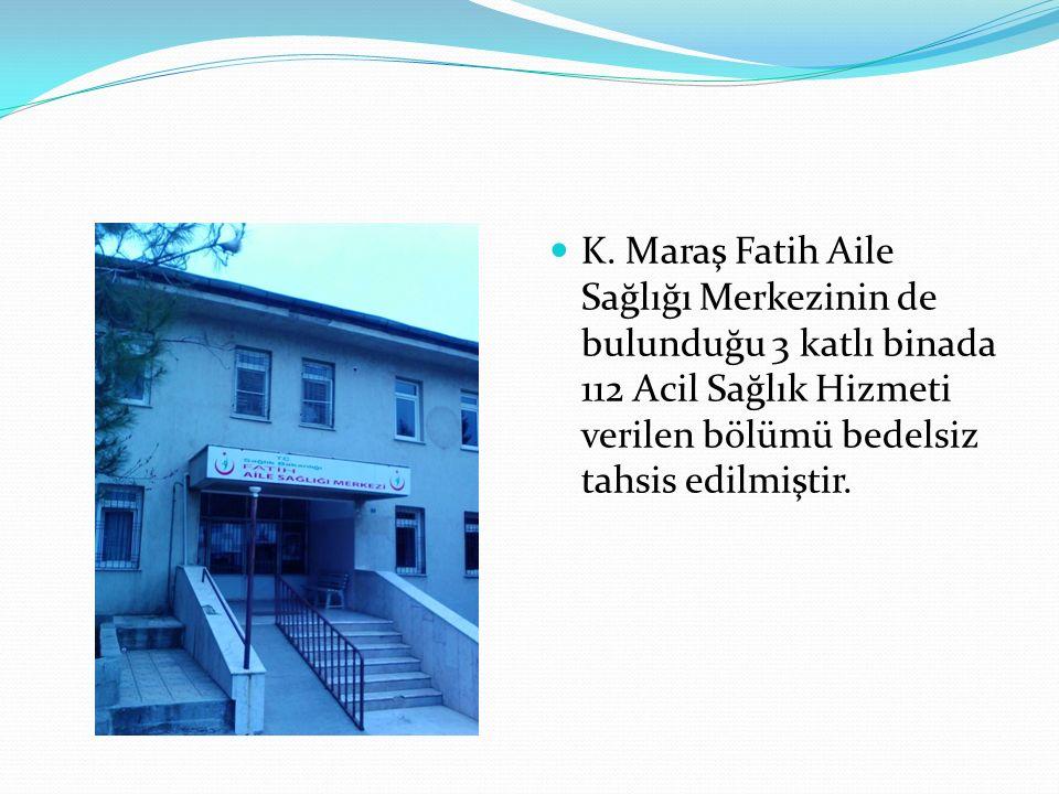 K. Maraş Fatih Aile Sağlığı Merkezinin de bulunduğu 3 katlı binada 112 Acil Sağlık Hizmeti verilen bölümü bedelsiz tahsis edilmiştir.