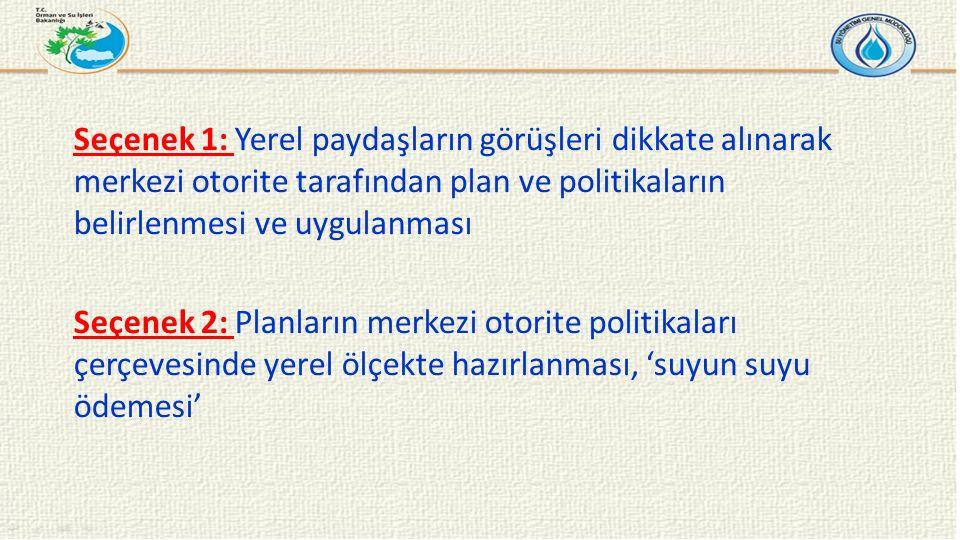 Seçenek 1: Yerel paydaşların görüşleri dikkate alınarak merkezi otorite tarafından plan ve politikaların belirlenmesi ve uygulanması Seçenek 2: Planla