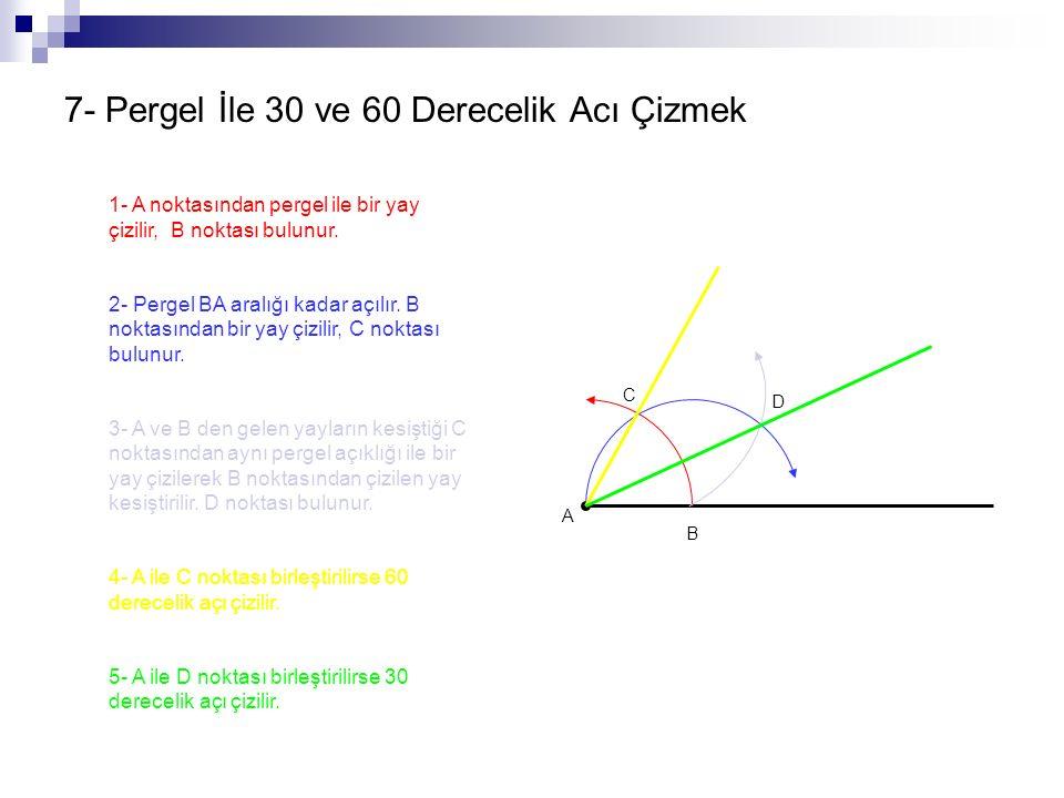 7- Pergel İle 30 ve 60 Derecelik Acı Çizmek 1- A noktasından pergel ile bir yay çizilir, B noktası bulunur. 2- Pergel BA aralığı kadar açılır. B nokta