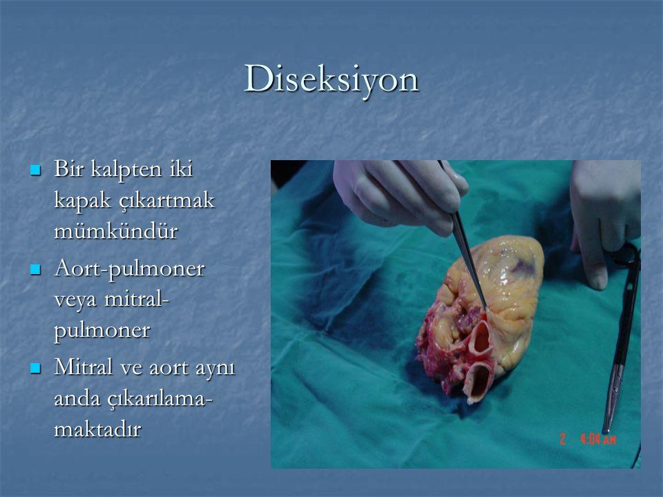 Diseksiyon Bir kalpten iki kapak çıkartmak mümkündür Bir kalpten iki kapak çıkartmak mümkündür Aort-pulmoner veya mitral- pulmoner Aort-pulmoner veya mitral- pulmoner Mitral ve aort aynı anda çıkarılama- maktadır Mitral ve aort aynı anda çıkarılama- maktadır