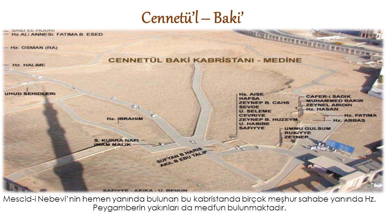 Cennetü'l – Baki' Mescid-i Nebevi'nin hemen yanında bulunan bu kabristanda birçok meşhur sahabe yanında Hz.