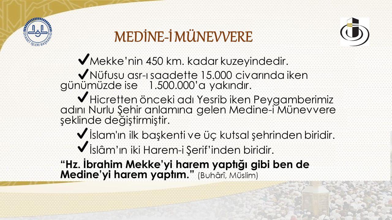 MEDİNE-İ MÜNEVVERE Mekke'nin 450 km. kadar kuzeyindedir.