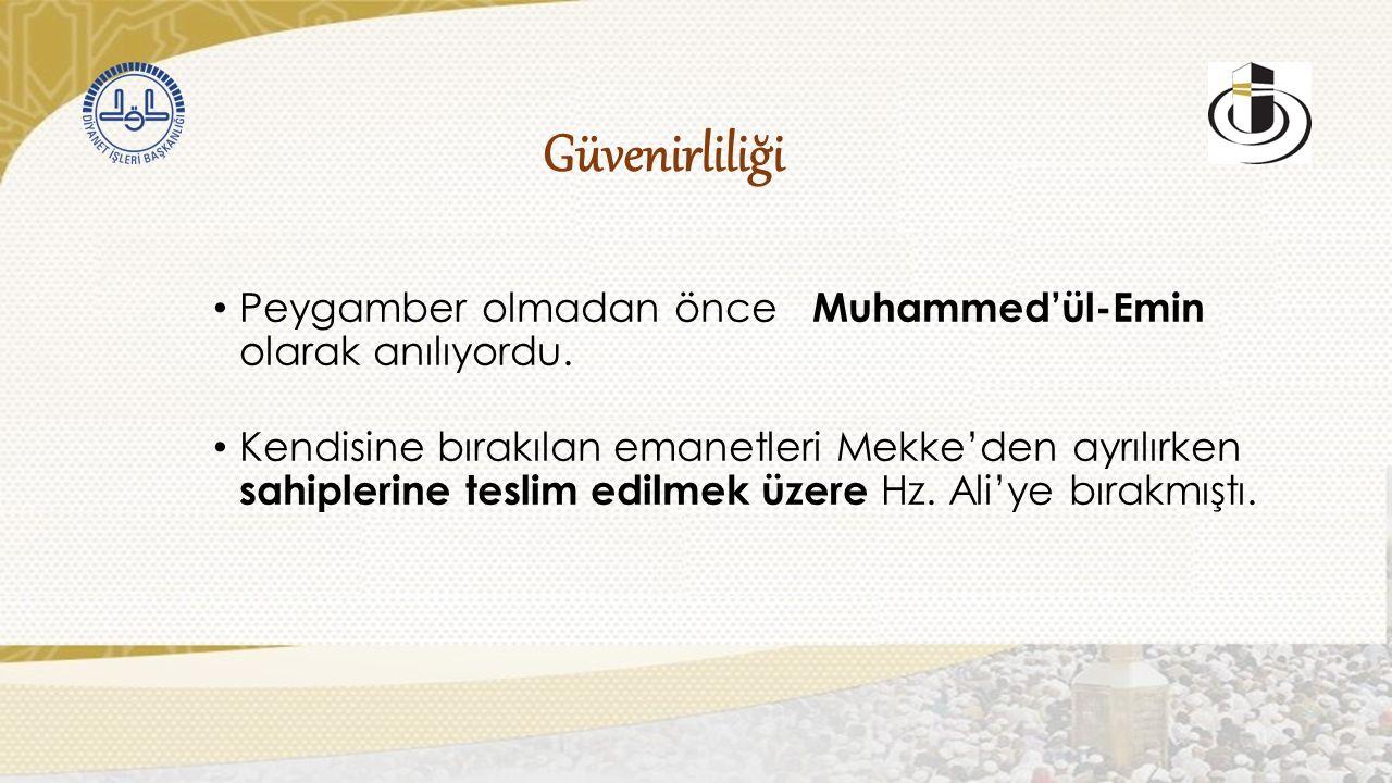 Güvenirliliği Peygamber olmadan önce Muhammed'ül-Emin olarak anılıyordu.