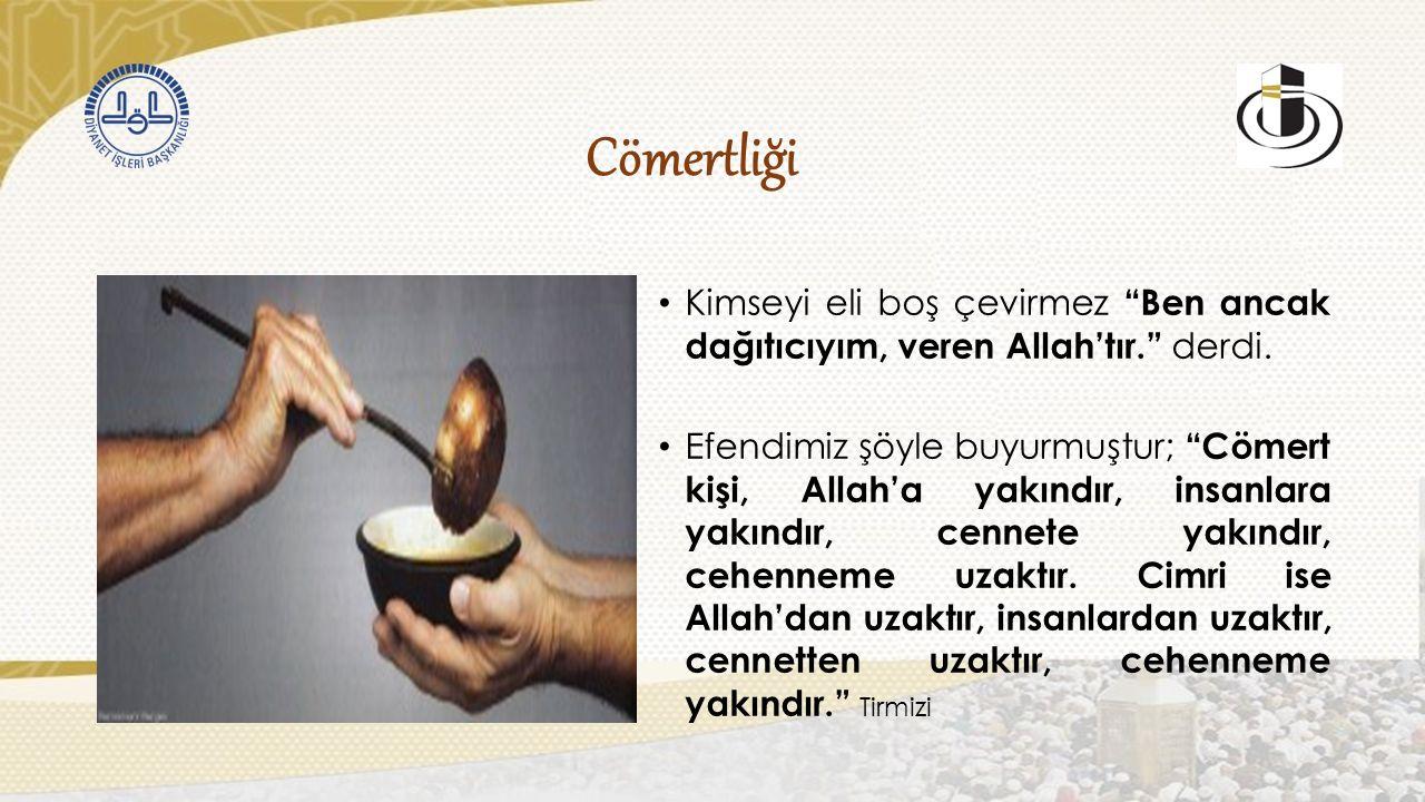 Cömertliği Kimseyi eli boş çevirmez Ben ancak dağıtıcıyım, veren Allah'tır. derdi.