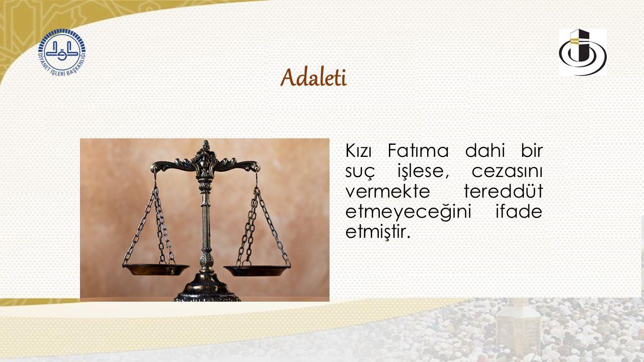 Adaleti Kızı Fatıma dahi bir suç işlese, cezasını vermekte tereddüt etmeyeceğini ifade etmiştir.