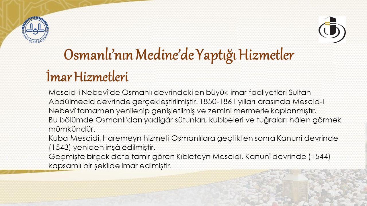 İmar Hizmetleri Osmanlı'nın Medine'de Yaptığı Hizmetler Mescid-i Nebevî de Osmanlı devrindeki en büyük imar faaliyetleri Sultan Abdülmecid devrinde gerçekleştirilmiştir.