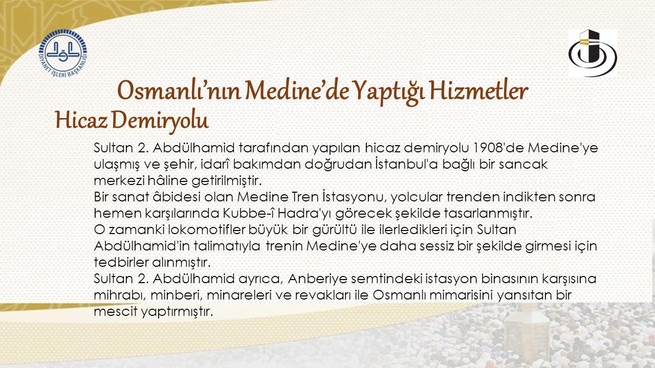 Hicaz Demiryolu Osmanlı'nın Medine'de Yaptığı Hizmetler Sultan 2.