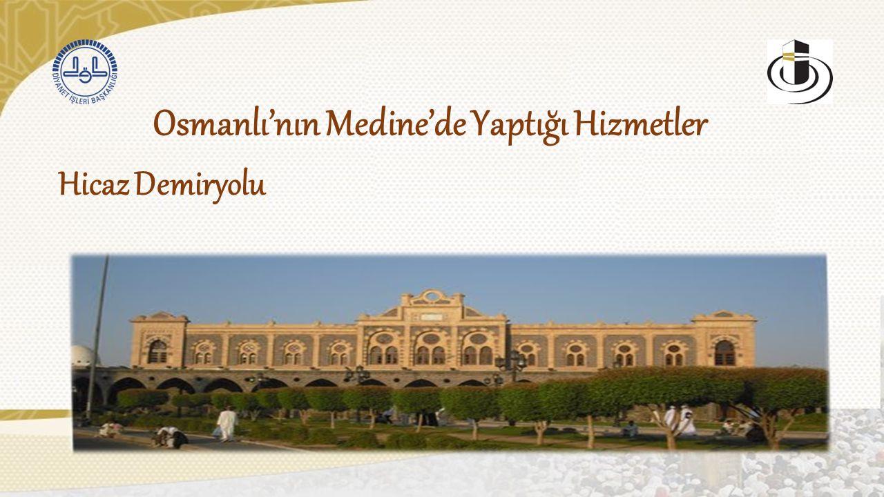 Osmanlı'nın Medine'de Yaptığı Hizmetler Hicaz Demiryolu
