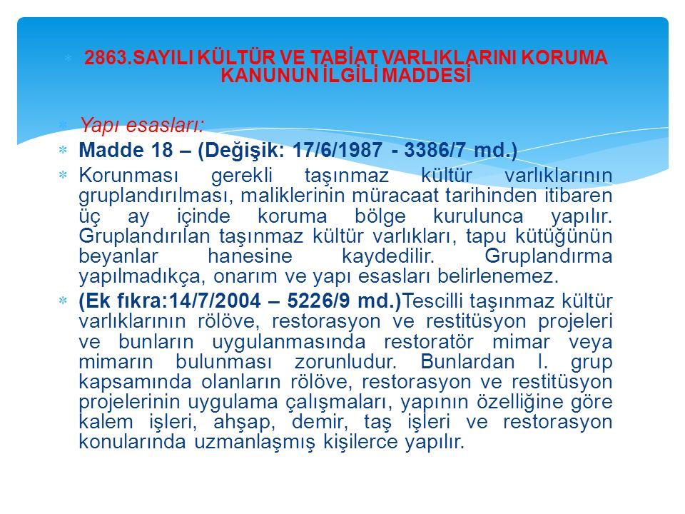  2863.SAYILI KÜLTÜR VE TABİAT VARLIKLARINI KORUMA KANUNUN İLGİLİ MADDESİ  Yapı esasları:  Madde 18 – (Değişik: 17/6/1987 - 3386/7 md.)  Korunması
