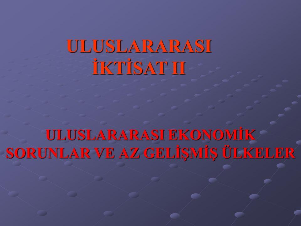 ULUSLARARASI EKONOMİK SORUNLAR VE AZ GELİŞMİŞ ÜLKELER ULUSLARARASI İKTİSAT II