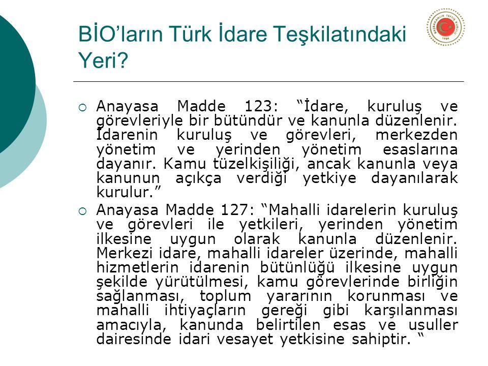"""BİO'ların Türk İdare Teşkilatındaki Yeri?  Anayasa Madde 123: """"İdare, kuruluş ve görevleriyle bir bütündür ve kanunla düzenlenir. İdarenin kuruluş ve"""