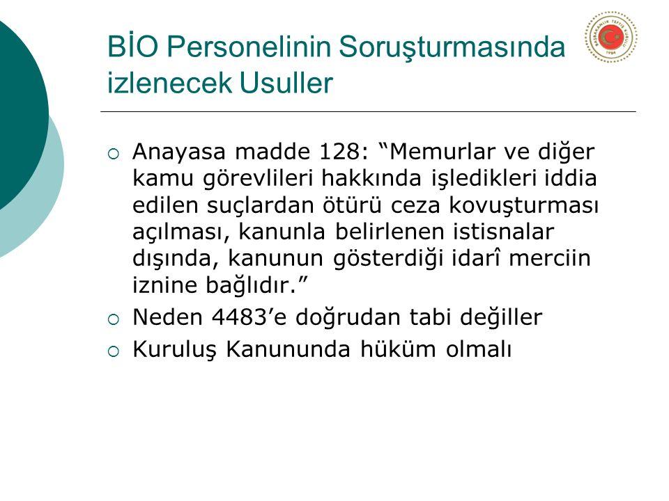 """BİO Personelinin Soruşturmasında izlenecek Usuller  Anayasa madde 128: """"Memurlar ve diğer kamu görevlileri hakkında işledikleri iddia edilen suçlarda"""