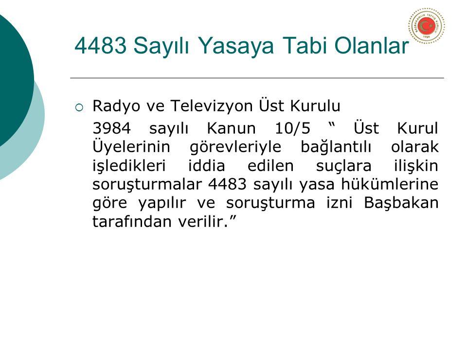 """4483 Sayılı Yasaya Tabi Olanlar  Radyo ve Televizyon Üst Kurulu 3984 sayılı Kanun 10/5 """" Üst Kurul Üyelerinin görevleriyle bağlantılı olarak işledikl"""