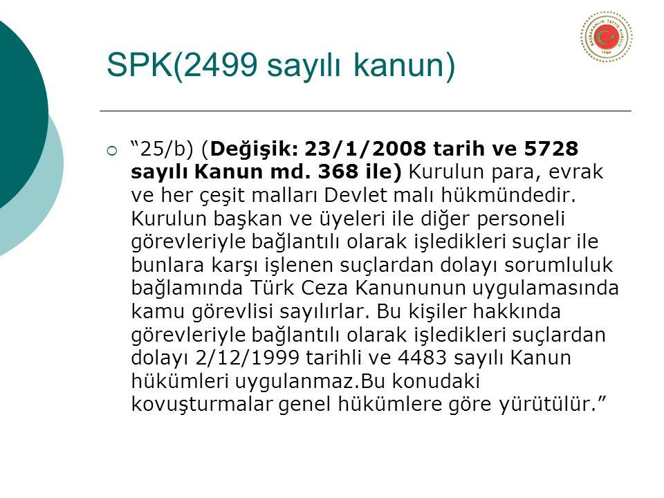 """SPK(2499 sayılı kanun)  """"25/b) (Değişik: 23/1/2008 tarih ve 5728 sayılı Kanun md. 368 ile) Kurulun para, evrak ve her çeşit malları Devlet malı hükmü"""