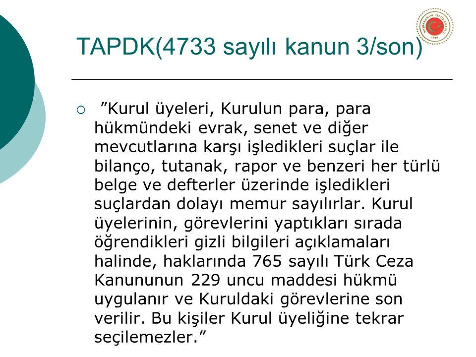 TAPDK(4733 sayılı kanun 3/son)  Kurul üyeleri, Kurulun para, para hükmündeki evrak, senet ve diğer mevcutlarına karşı işledikleri suçlar ile bilanço, tutanak, rapor ve benzeri her türlü belge ve defterler üzerinde işledikleri suçlardan dolayı memur sayılırlar.
