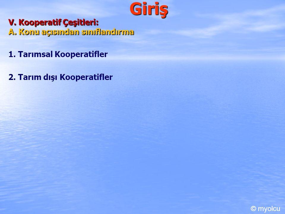 Giriş V. Kooperatif Çeşitleri: A. Konu açısından sınıflandırma 1. Tarımsal Kooperatifler 2. Tarım dışı Kooperatifler © myolcu