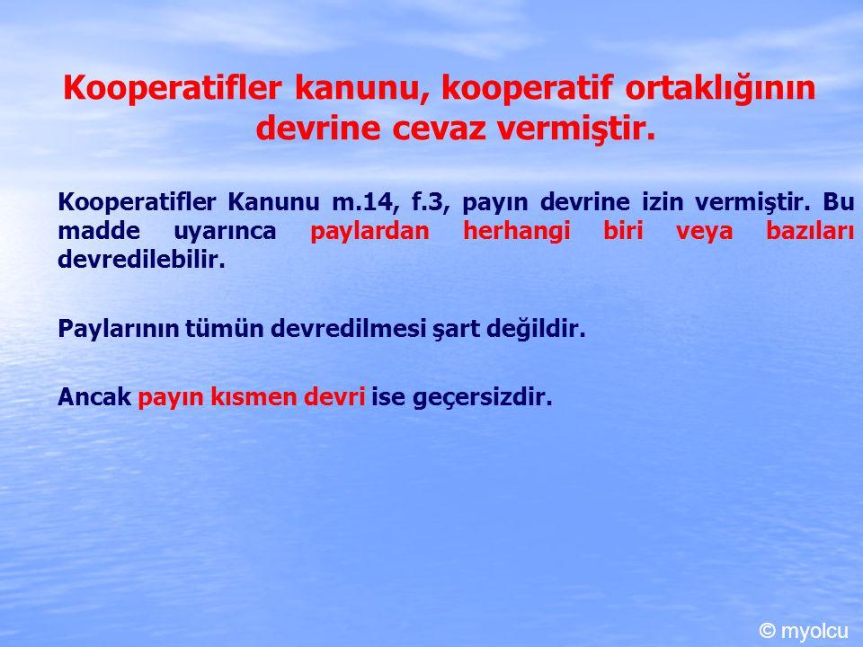 Kooperatifler kanunu, kooperatif ortaklığının devrine cevaz vermiştir. Kooperatifler Kanunu m.14, f.3, payın devrine izin vermiştir. Bu madde uyarınca