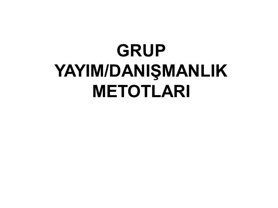 GRUP YAYIM/DANIŞMANLIK METOTLARI