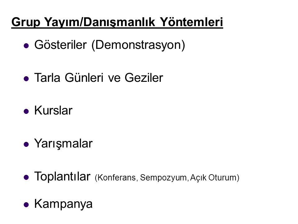 Grup Yayım/Danışmanlık Yöntemleri Gösteriler (Demonstrasyon) Tarla Günleri ve Geziler Kurslar Yarışmalar Toplantılar (Konferans, Sempozyum, Açık Oturu