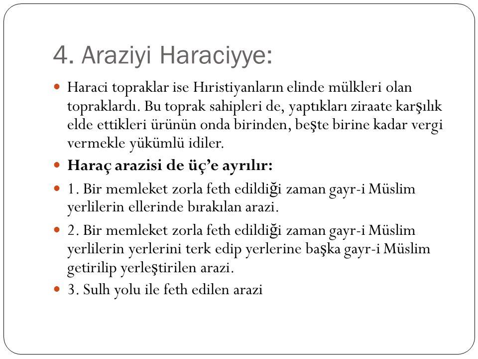 4. Araziyi Haraciyye: Haraci topraklar ise Hıristiyanların elinde mülkleri olan topraklardı.