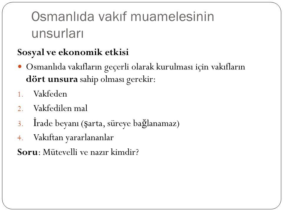 Osmanlıda vakıf muamelesinin unsurları Sosyal ve ekonomik etkisi Osmanlıda vakıfların geçerli olarak kurulması için vakıfların dört unsura sahip olması gerekir: 1.