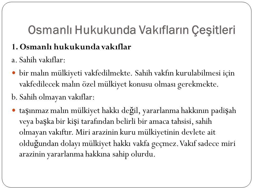 Osmanlı Hukukunda Vakıfların Çeşitleri 1. Osmanlı hukukunda vakıflar a.