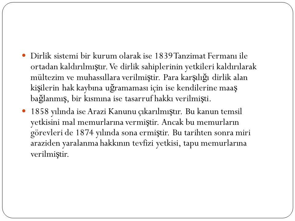 Dirlik sistemi bir kurum olarak ise 1839 Tanzimat Fermanı ile ortadan kaldırılmı ş tır.