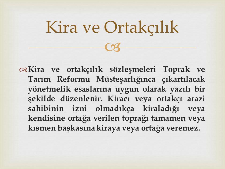   Kira ve ortakçılık sözleşmeleri Toprak ve Tarım Reformu Müsteşarlığınca çıkartılacak yönetmelik esaslarına uygun olarak yazılı bir şekilde düzenle