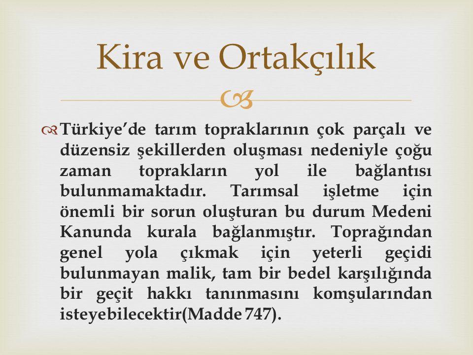   Türkiye'de tarım topraklarının çok parçalı ve düzensiz şekillerden oluşması nedeniyle çoğu zaman toprakların yol ile bağlantısı bulunmamaktadır.
