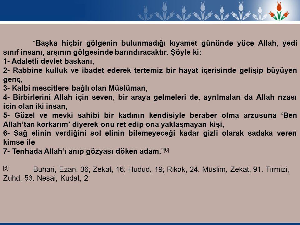 Başka hiçbir gölgenin bulunmadığı kıyamet gününde yüce Allah, yedi sınıf insanı, arşının gölgesinde barındıracaktır.