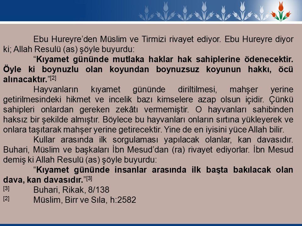 Ebu Hureyre'den Müslim ve Tirmizi rivayet ediyor.